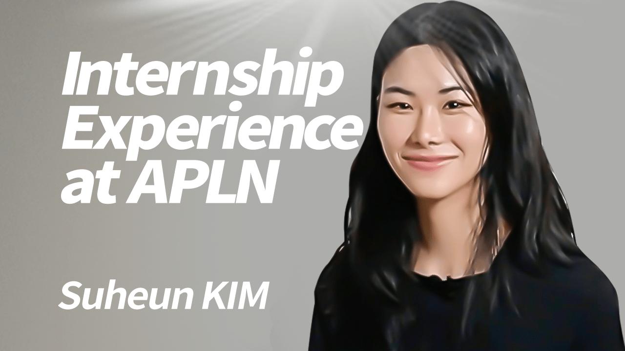 [Suheun KIM] My Internship Experience at APLN