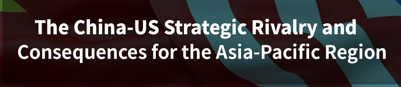 The China-US Strategic Rivalry and Consequences for the Asia Pacific Region