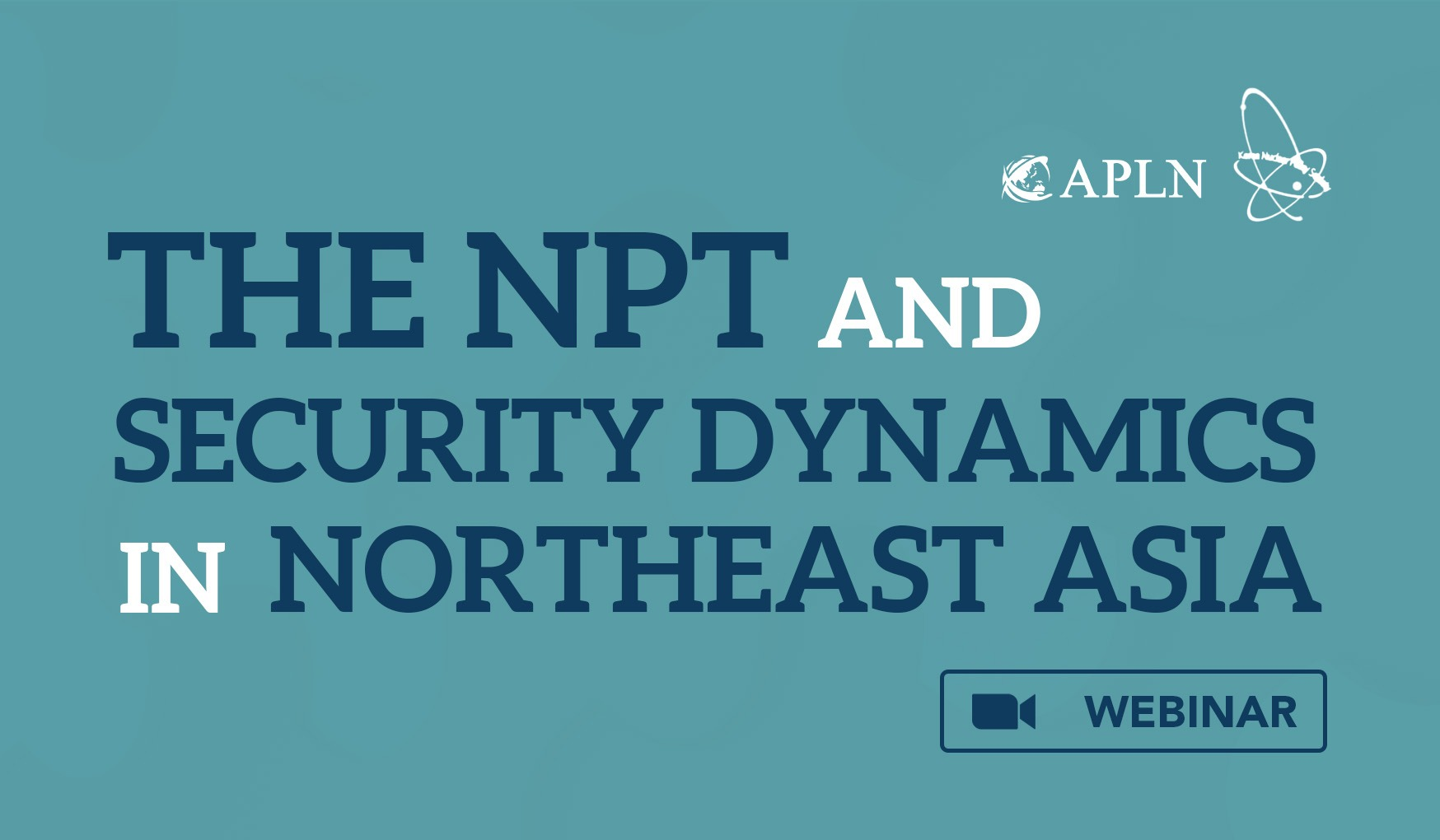 Webinar on The NPT and Security Dynamics in Northeast Asia (8-9 July)