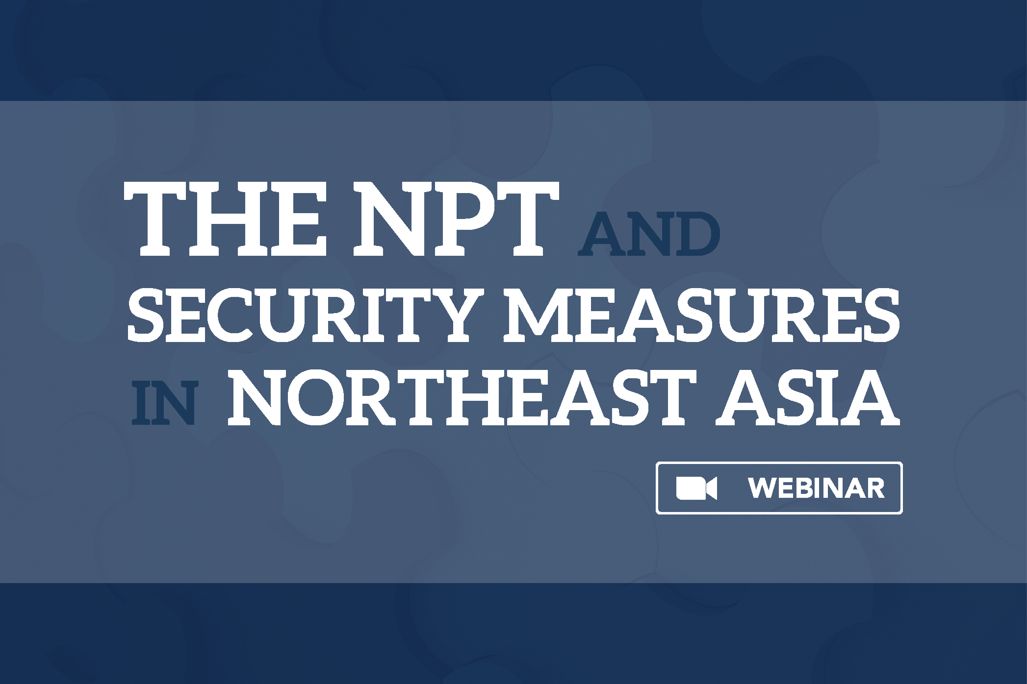 [Webinar] The NPT and Security Dynamics in Northeast Asia