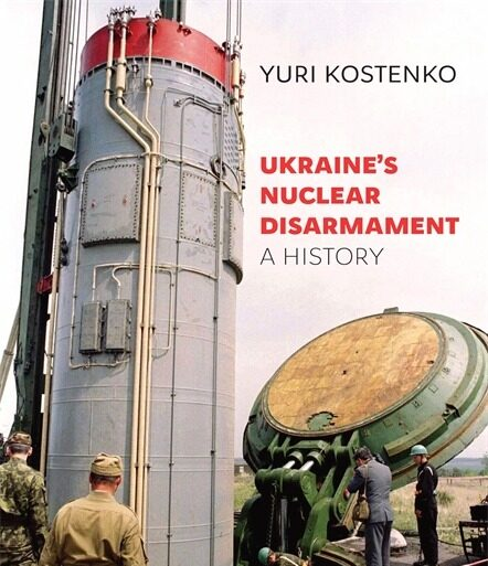Book Review: Ukraine's Nuclear Disarmament: A History
